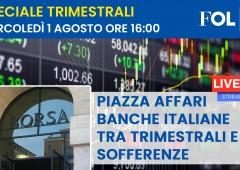 Live Streaming – Piazza Affari, banche italiane alla prova dei conti tra speranze e sofferenze